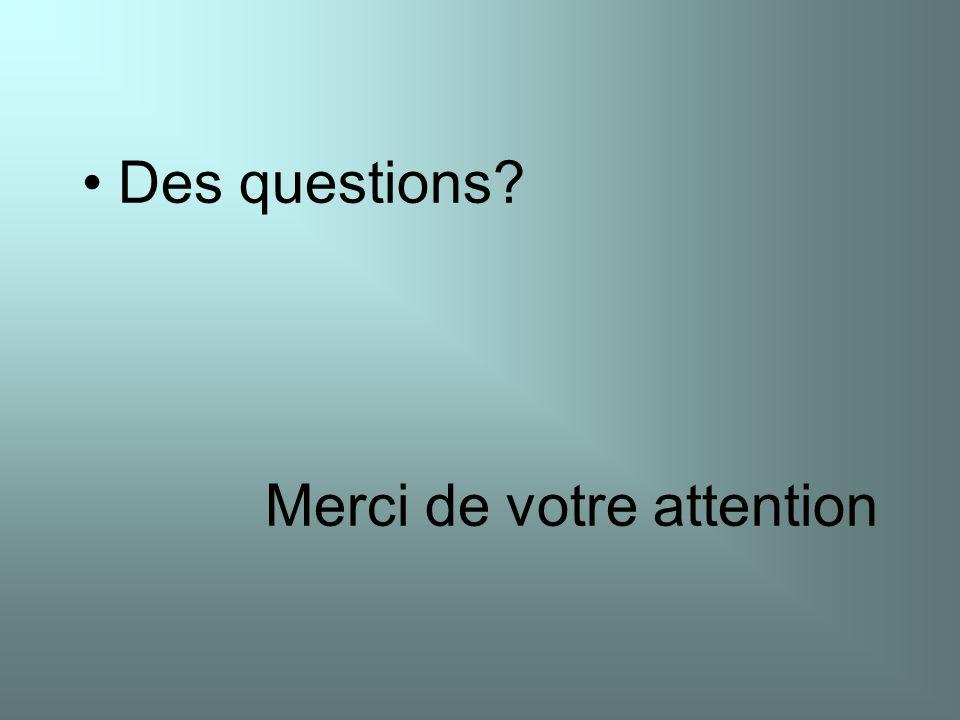 Des questions? Merci de votre attention