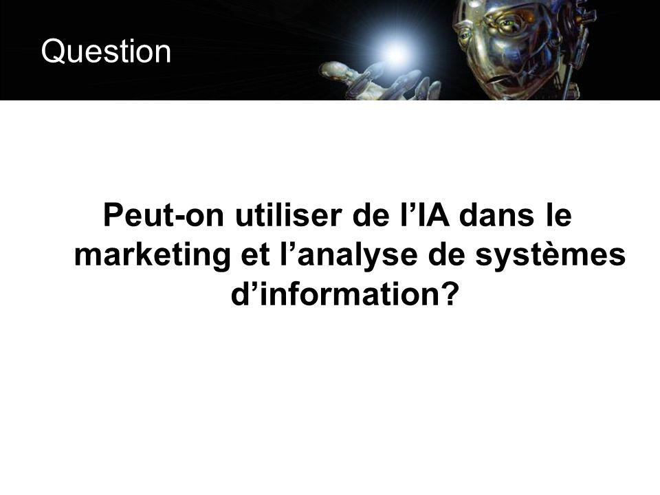 Question Peut-on utiliser de lIA dans le marketing et lanalyse de systèmes dinformation?
