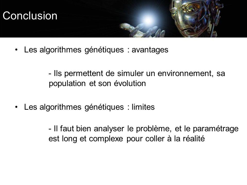Conclusion Les algorithmes génétiques : avantages - Ils permettent de simuler un environnement, sa population et son évolution Les algorithmes génétiq