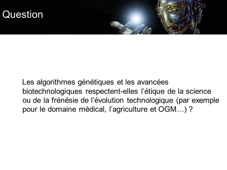 Question Les algorithmes génétiques et les avancées biotechnologiques respectent-elles létique de la science ou de la frénésie de lévolution technolog