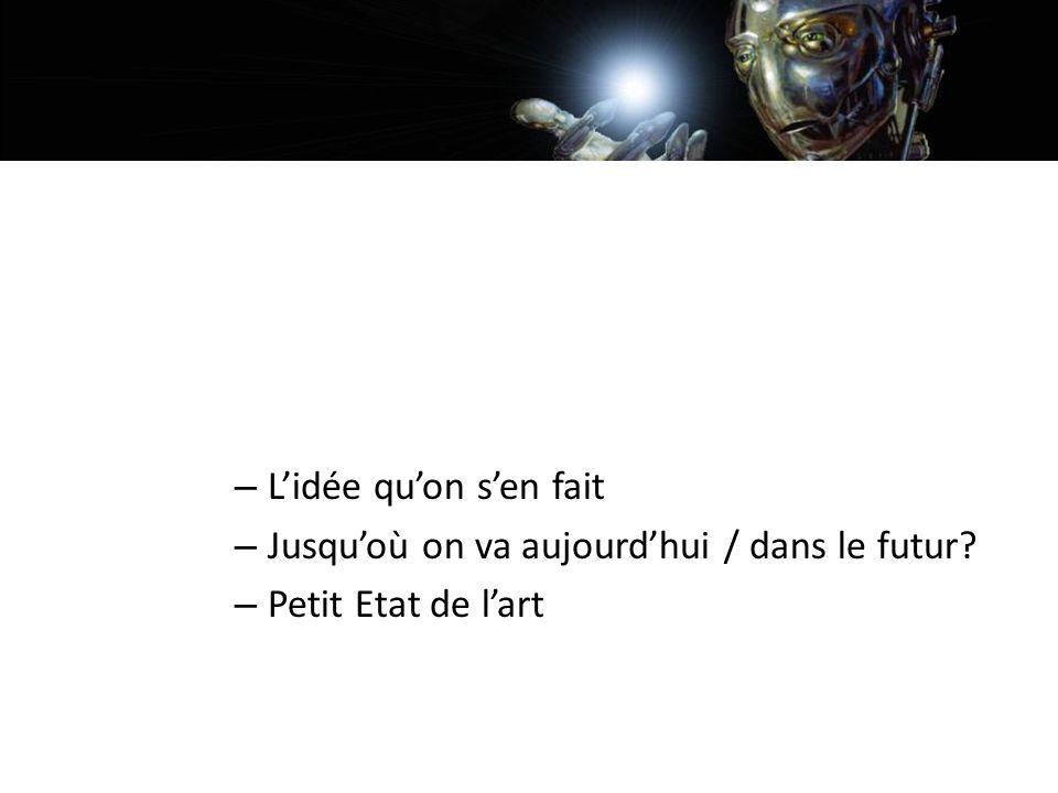 Rappels et définition de lIA – Lidée quon sen fait – Jusquoù on va aujourdhui / dans le futur.
