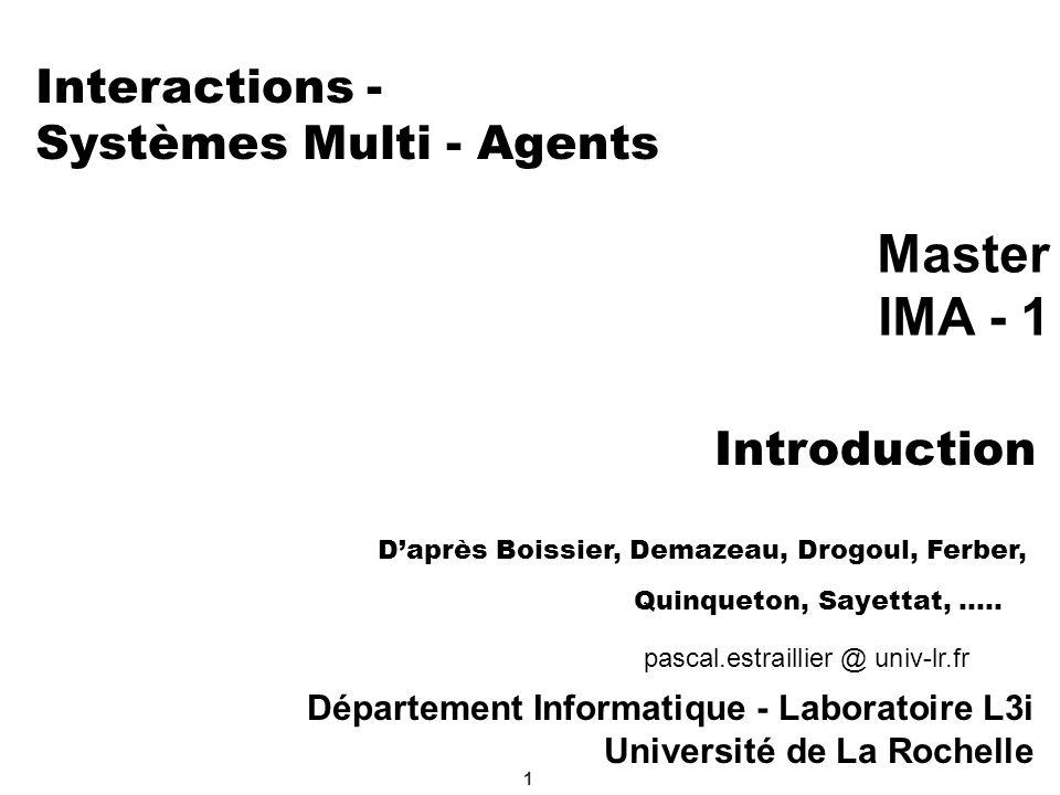 1 Interactions - Systèmes Multi - Agents pascal.estraillier @ univ-lr.fr Département Informatique - Laboratoire L3i Université de La Rochelle Master I