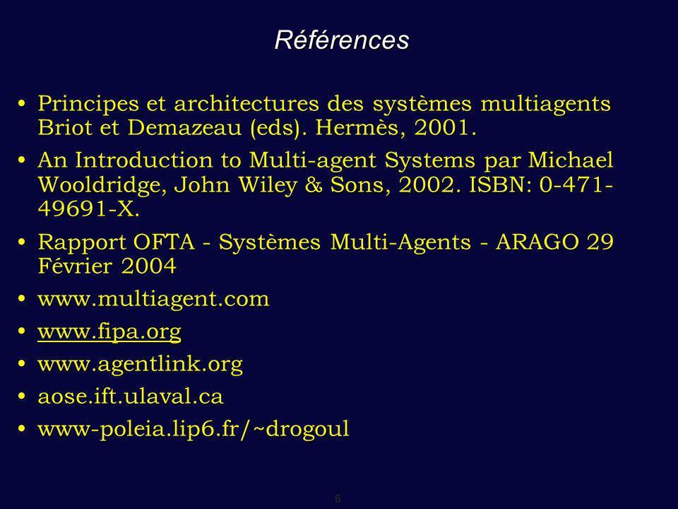 6 Références Principes et architectures des systèmes multiagents Briot et Demazeau (eds).
