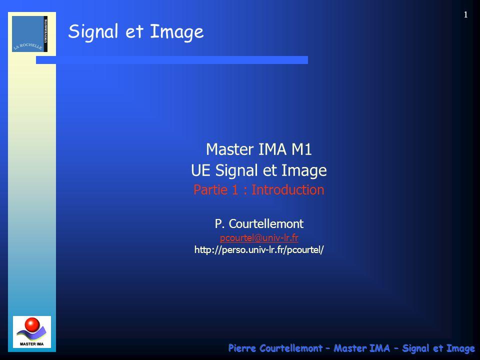 Signal et Image Pierre Courtellemont – Master IMA – Signal et Image 21 Discrétisation des signaux par échantillonnage La manipulation informatique des signaux impose leur transformation en valeurs numériques.