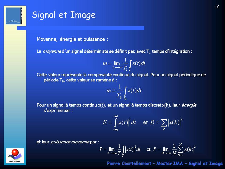 Signal et Image Pierre Courtellemont – Master IMA – Signal et Image 9 Signaux continus et signaux discrets : Signal « à temps continu » = signal susceptible dêtre observé et mesuré à chaque instant.