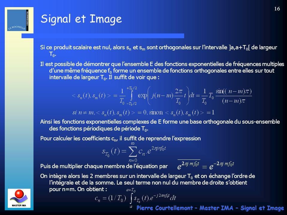 Signal et Image Pierre Courtellemont – Master IMA – Signal et Image 15 Cette expression correspond à la décomposition en série de Fourier.