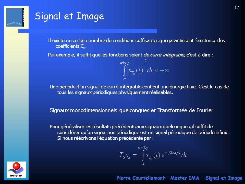 Signal et Image Pierre Courtellemont – Master IMA – Signal et Image 16 Si ce produit scalaire est nul, alors s n et s m sont orthogonales sur lintervalle ]a,a+T 0 [ de largeur T 0.