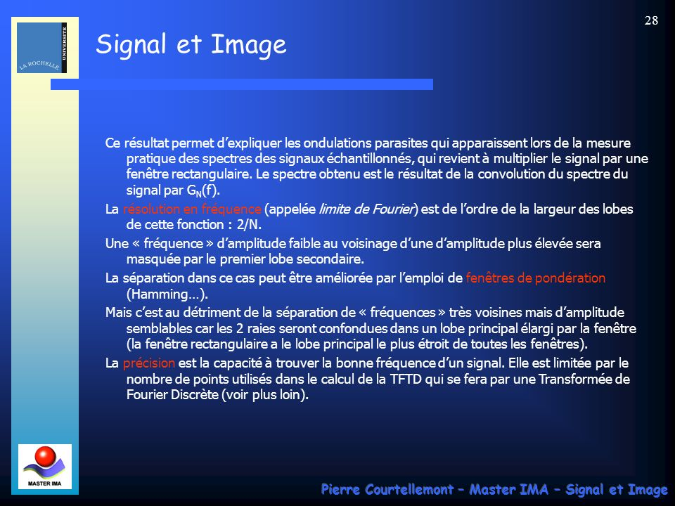 Signal et Image Pierre Courtellemont – Master IMA – Signal et Image 27 Transformée de Fourier à temps discret (TFTD) : On pose traditionnellement T e =1.