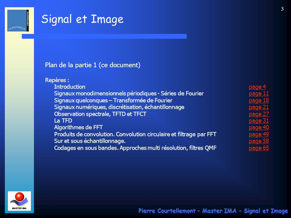 Signal et Image Pierre Courtellemont – Master IMA – Signal et Image 2 Plan du cours I. Introduction Approche fréquentielle Signaux monodimensionnels p