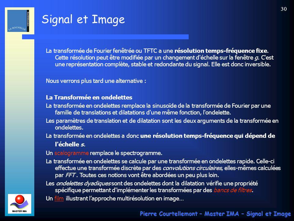 Signal et Image Pierre Courtellemont – Master IMA – Signal et Image 29 Transformée de Fourier à Court Terme (TFCT) : Considérons un signal simple mais qui serait composé de plusieurs fréquences successives.