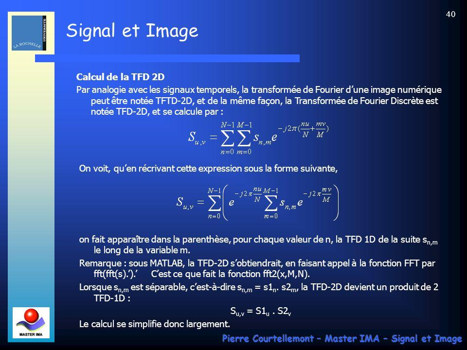 Signal et Image Pierre Courtellemont – Master IMA – Signal et Image 39 Expérience : remplaçons le spectre de phase dune image par celui dune autre ima