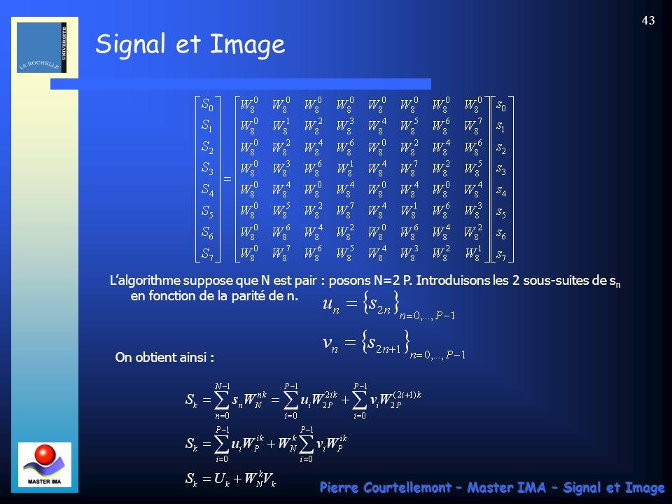 Signal et Image Pierre Courtellemont – Master IMA – Signal et Image 42 Pour N=8, explicitons la relation précédente : Les facteurs W n présentent un c