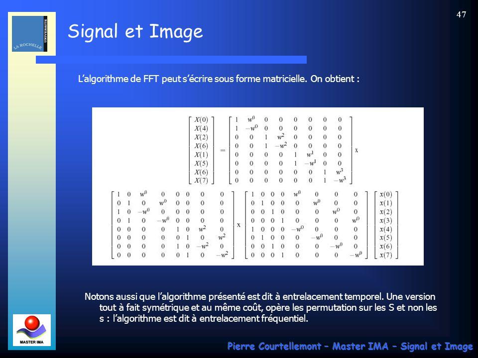 Signal et Image Pierre Courtellemont – Master IMA – Signal et Image 46 On saperçoit sur le schéma précédent que le nombre « détages » est bien en log 2 (N), la complexité opératoire est de lordre de Nlog 2 (N).