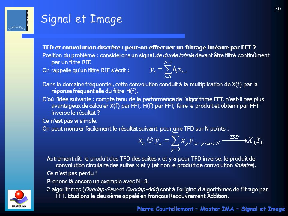 Signal et Image Pierre Courtellemont – Master IMA – Signal et Image 49 Variantes de lalgorithme FFT: 1) A partir des règles suivantes : on peut écrire