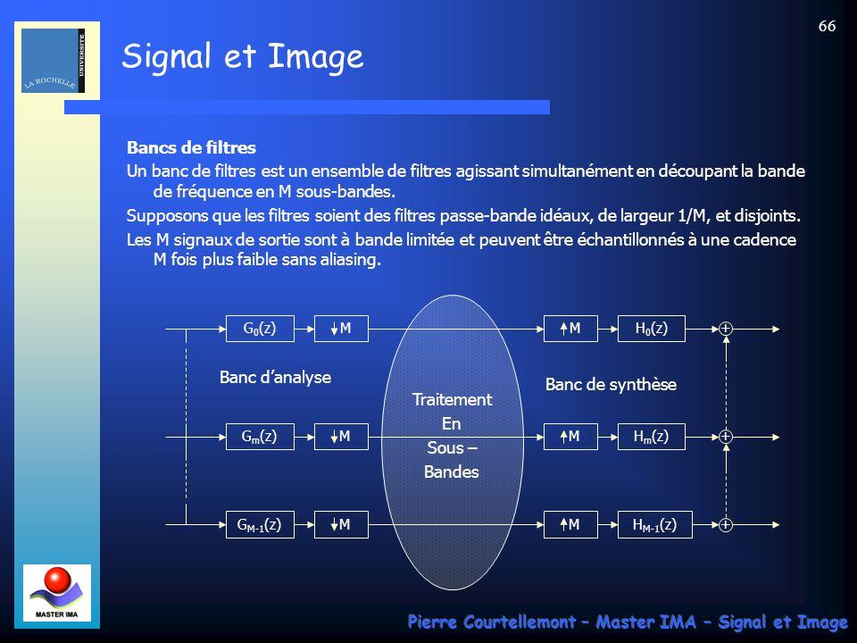 Signal et Image Pierre Courtellemont – Master IMA – Signal et Image 65 Notation : H(z) M Sous-échantillonnage : décimation MH(z) Sur-échantillonnage : insertion