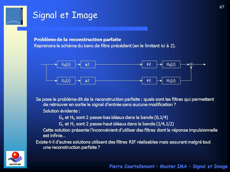 Signal et Image Pierre Courtellemont – Master IMA – Signal et Image 66 Bancs de filtres Un banc de filtres est un ensemble de filtres agissant simultanément en découpant la bande de fréquence en M sous-bandes.