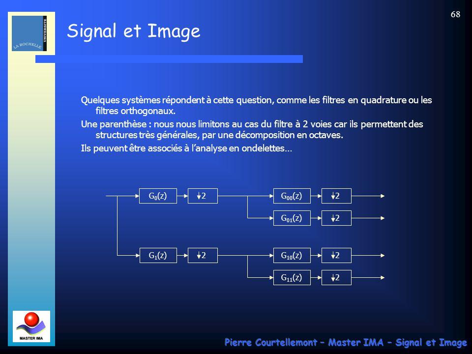 Signal et Image Pierre Courtellemont – Master IMA – Signal et Image 67 Problème de la reconstruction parfaite Reprenons le schéma du banc de filtre précédent (en le limitant ici à 2).