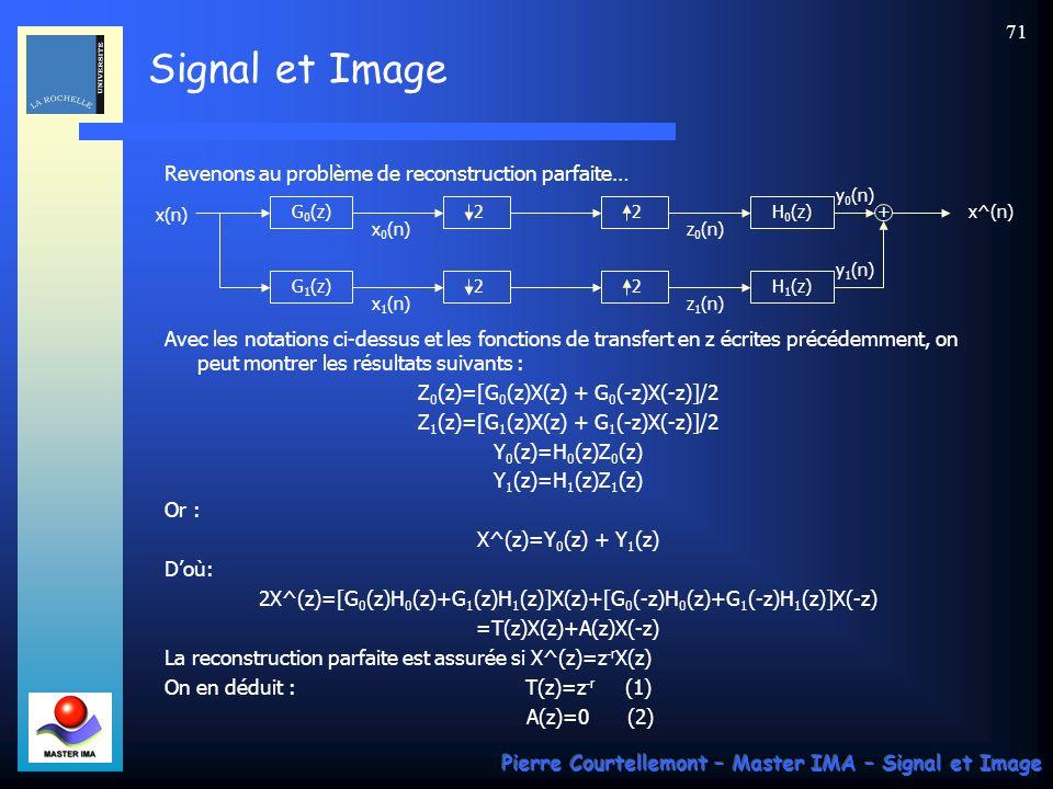 Signal et Image Pierre Courtellemont – Master IMA – Signal et Image 70 Décomposition pyramidale dun signal G 0 (z) 2G 00 (z) 2 G 01 (z) 2 G 1 (z) 2 G 000 (z) 2 G 001 (z) 2