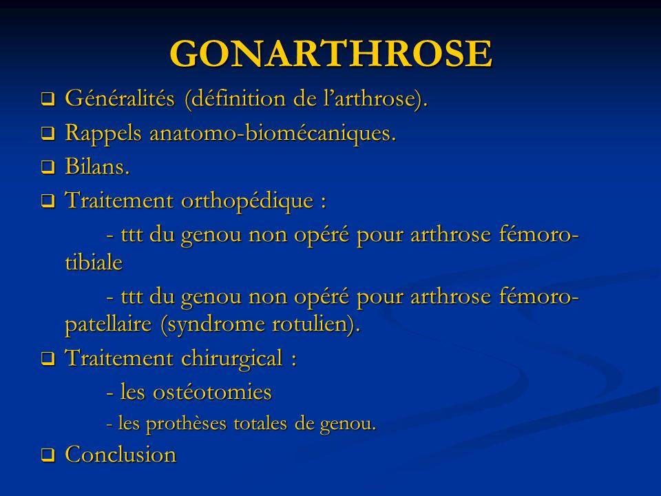 GONARTHROSE Généralités (définition de larthrose). Généralités (définition de larthrose). Rappels anatomo-biomécaniques. Rappels anatomo-biomécaniques