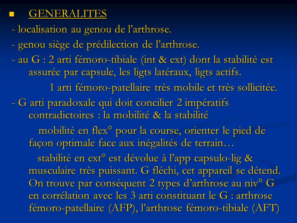 GENERALITES GENERALITES - localisation au genou de larthrose. - localisation au genou de larthrose. - genou siège de prédilection de larthrose. - geno