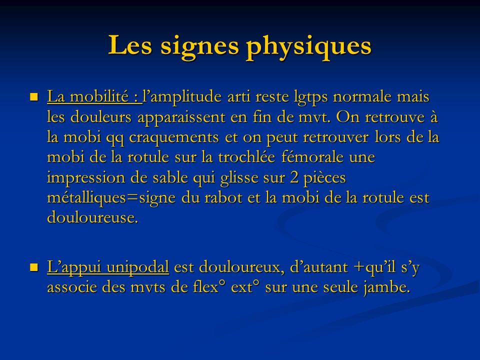 Les signes physiques La mobilité : lamplitude arti reste lgtps normale mais les douleurs apparaissent en fin de mvt. On retrouve à la mobi qq craqueme