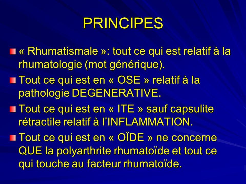 PRINCIPES « Rhumatismale »: tout ce qui est relatif à la rhumatologie (mot générique).