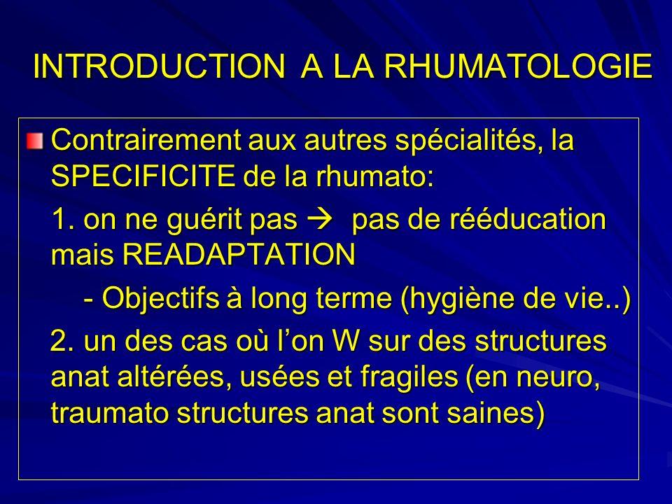 INTRODUCTION A LA RHUMATOLOGIE Contrairement aux autres spécialités, la SPECIFICITE de la rhumato: 1.