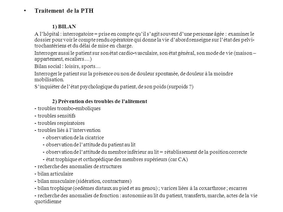 Traitement de la PTH 1) BILAN A lhôpital : interrogatoire = prise en compte quil sagit souvent dune personne âgée : examiner le dossier pour voir le c