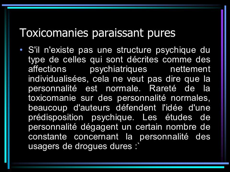 Toxicomanies paraissant pures S'il n'existe pas une structure psychique du type de celles qui sont décrites comme des affections psychiatriques nettem