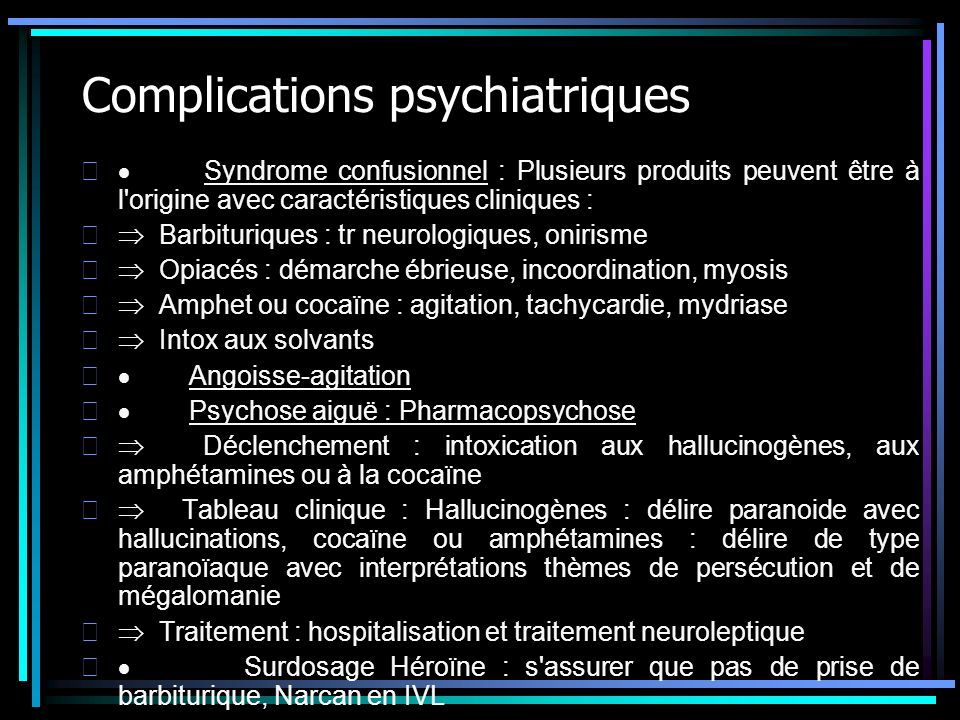 Complications psychiatriques Syndrome confusionnel : Plusieurs produits peuvent être à l'origine avec caractéristiques cliniques : Barbituriques : tr
