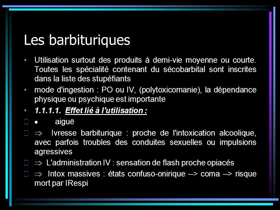 Les barbituriques Utilisation surtout des produits à demi-vie moyenne ou courte. Toutes les spécialité contenant du sécobarbital sont inscrites dans l