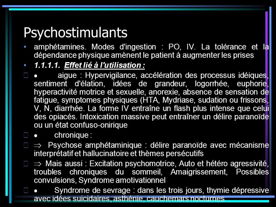 Psychostimulants amphétamines. Modes d'ingestion : PO, IV. La tolérance et la dépendance physique amènent le patient à augmenter les prises 1.1.1.1. E