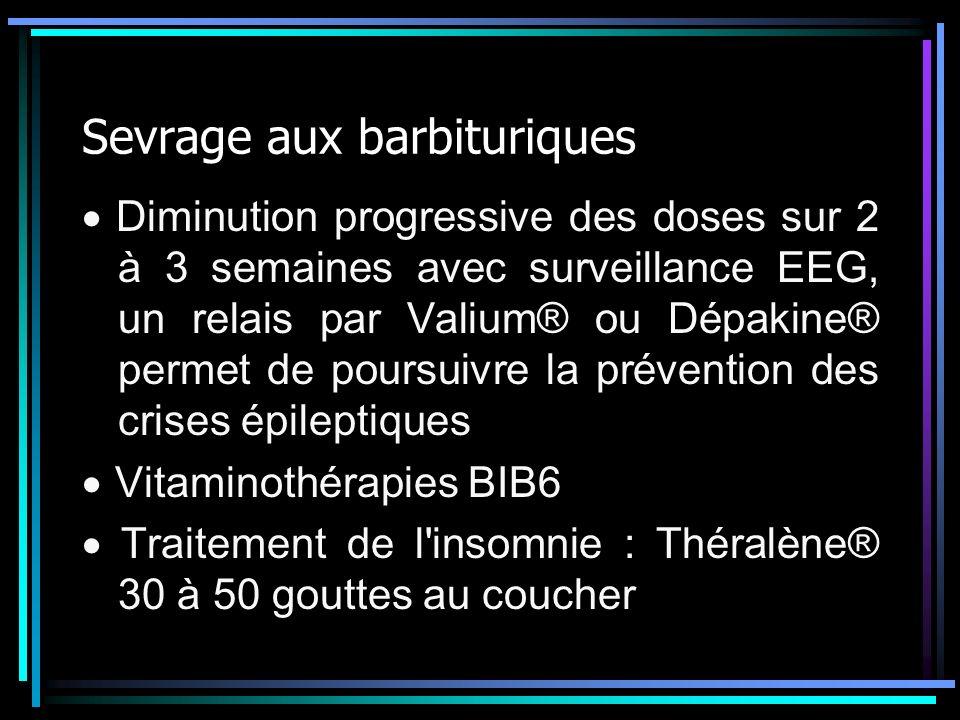 Sevrage aux barbituriques Diminution progressive des doses sur 2 à 3 semaines avec surveillance EEG, un relais par Valium® ou Dépakine® permet de pour