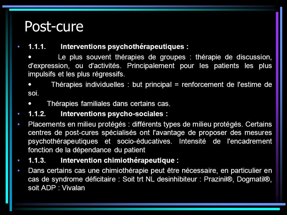 Post-cure 1.1.1. Interventions psychothérapeutiques : Le plus souvent thérapies de groupes : thérapie de discussion, d'expression, ou d'activités. Pri
