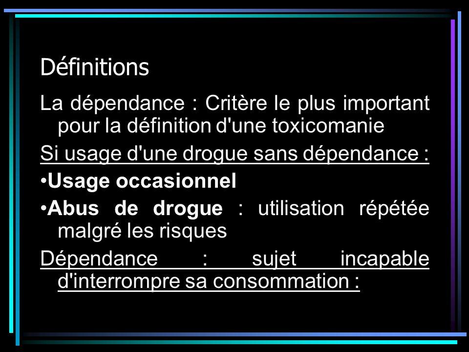 Définitions Dépendance physique : secondaire, du à des perturbations biologiques, variables suivant les produits, se manifestant par la tolérance (ou accoutumance) au produit, et les troubles lors du sevrage.