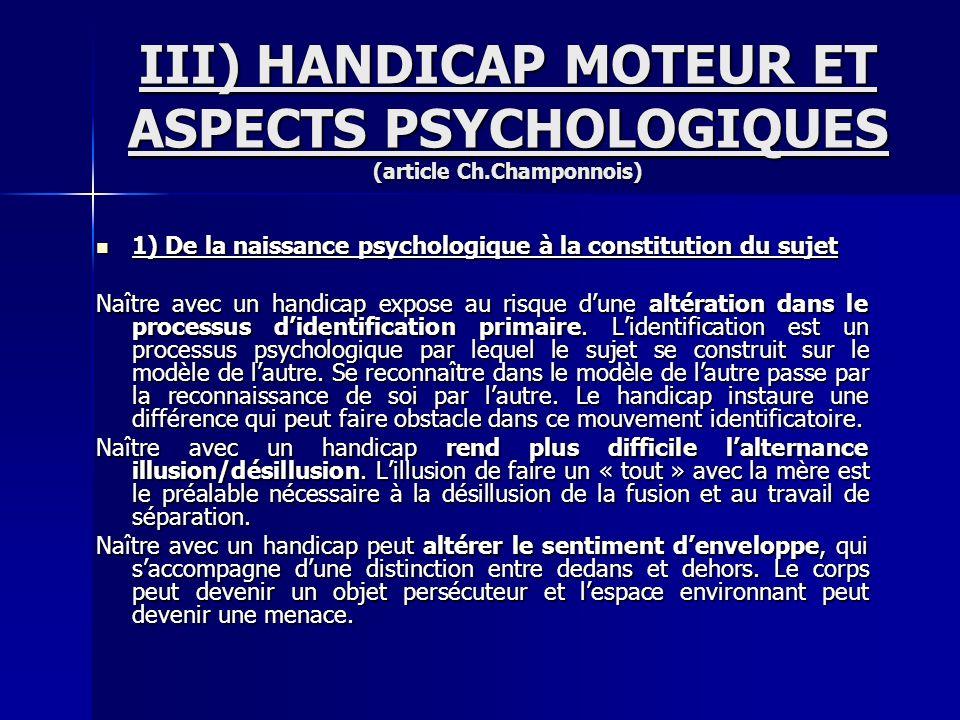 III) HANDICAP MOTEUR ET ASPECTS PSYCHOLOGIQUES (article Ch.Champonnois) 1) De la naissance psychologique à la constitution du sujet 1) De la naissance