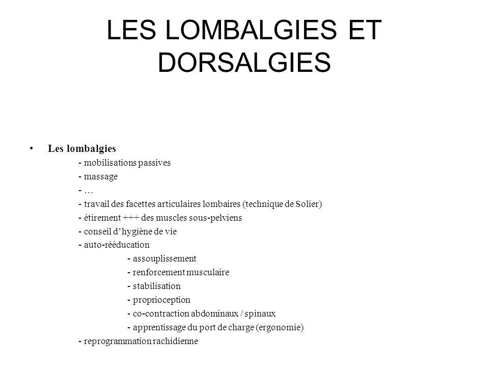 LES LOMBALGIES ET DORSALGIES Les lombalgies - mobilisations passives - massage - … - travail des facettes articulaires lombaires (technique de Solier)