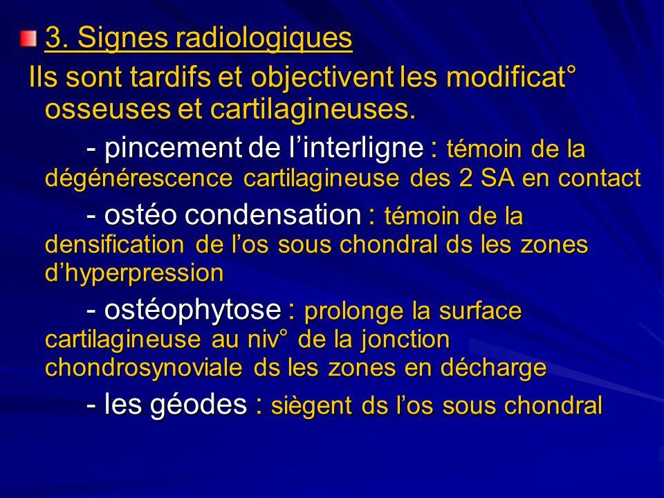 3. Signes radiologiques Ils sont tardifs et objectivent les modificat° osseuses et cartilagineuses. Ils sont tardifs et objectivent les modificat° oss