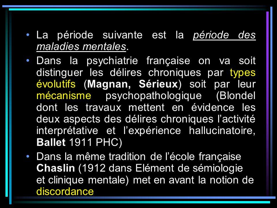 La période suivante est la période des maladies mentales. Dans la psychiatrie française on va soit distinguer les délires chroniques par types évoluti