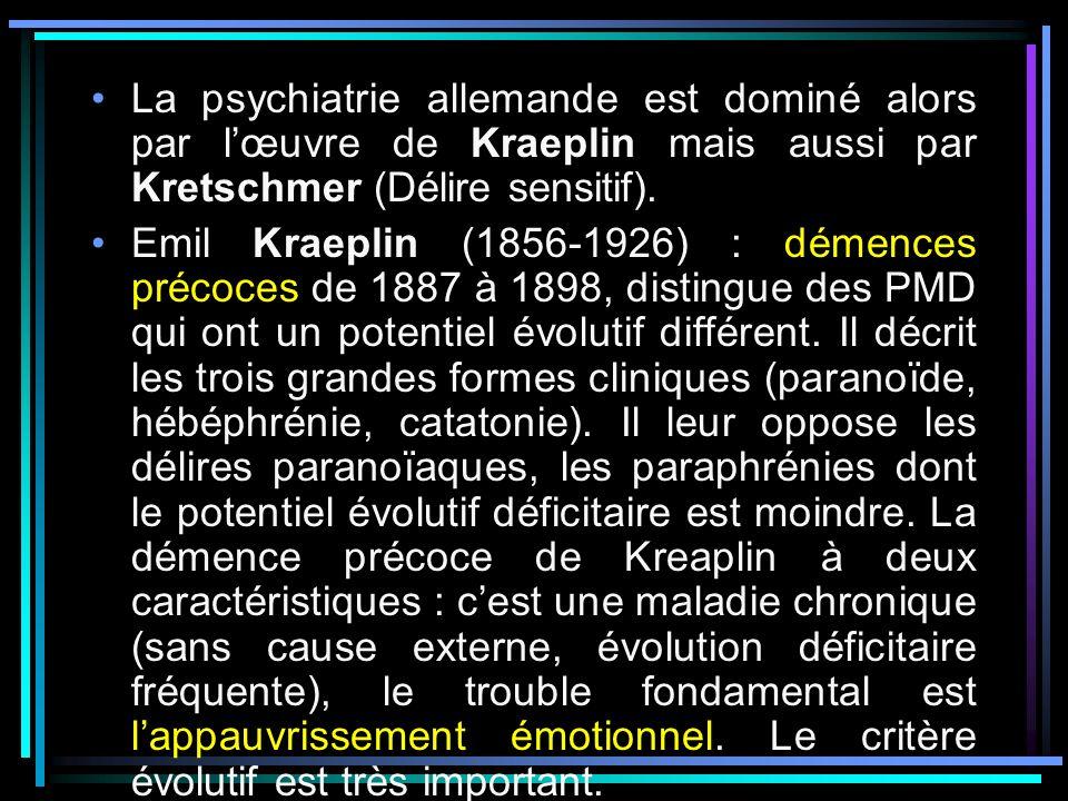La psychiatrie allemande est dominé alors par lœuvre de Kraeplin mais aussi par Kretschmer (Délire sensitif). Emil Kraeplin (1856-1926) : démences pré