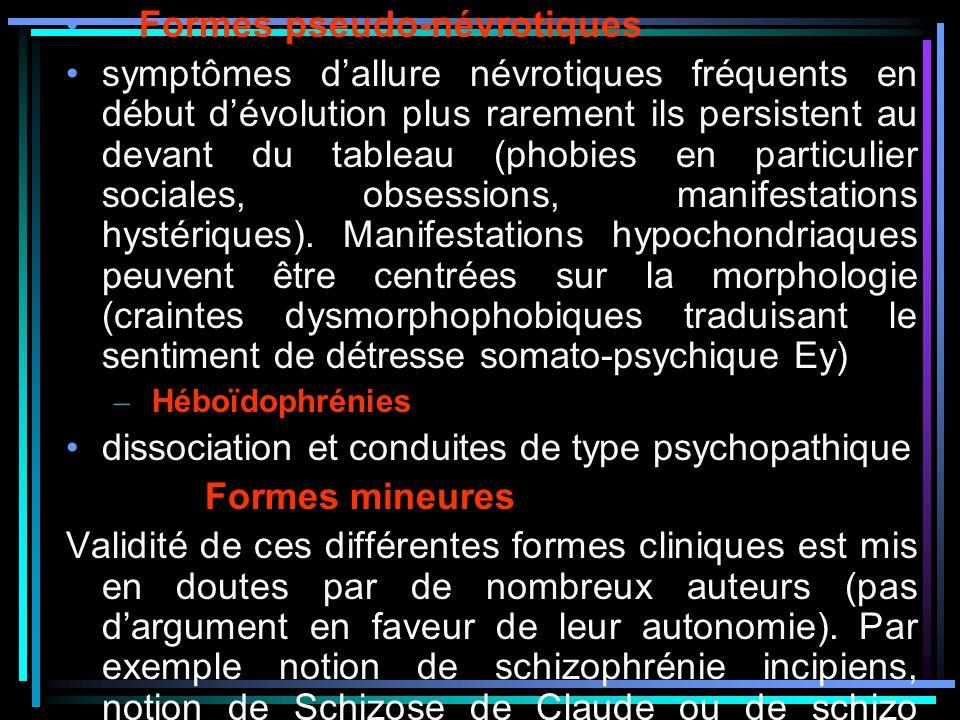 Formes pseudo-névrotiques symptômes dallure névrotiques fréquents en début dévolution plus rarement ils persistent au devant du tableau (phobies en particulier sociales, obsessions, manifestations hystériques).