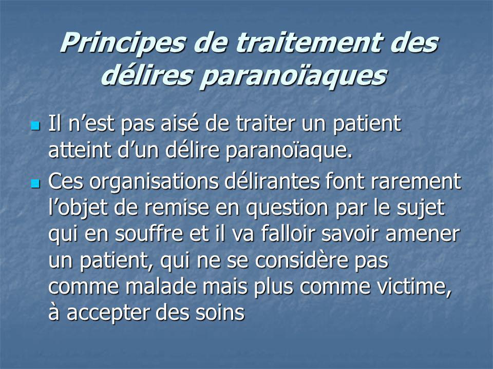 Principes de traitement des délires paranoïaques Principes de traitement des délires paranoïaques Il nest pas aisé de traiter un patient atteint dun d