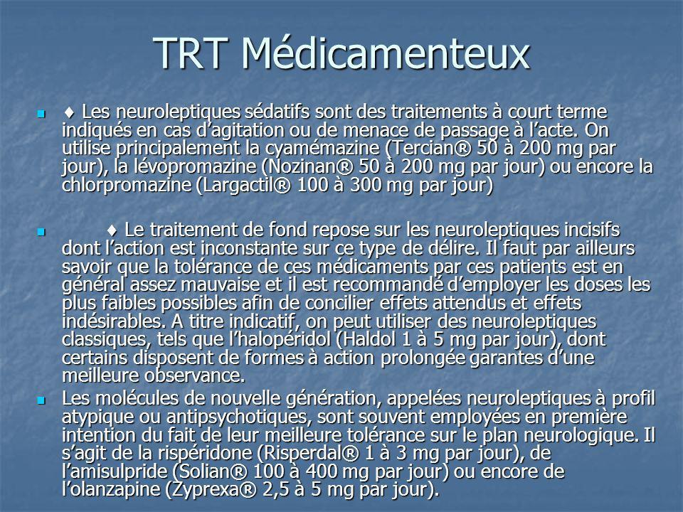 TRT Médicamenteux Les neuroleptiques sédatifs sont des traitements à court terme indiqués en cas dagitation ou de menace de passage à lacte. On utilis