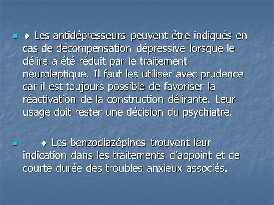 Les antidépresseurs peuvent être indiqués en cas de décompensation dépressive lorsque le délire a été réduit par le traitement neuroleptique. Il faut