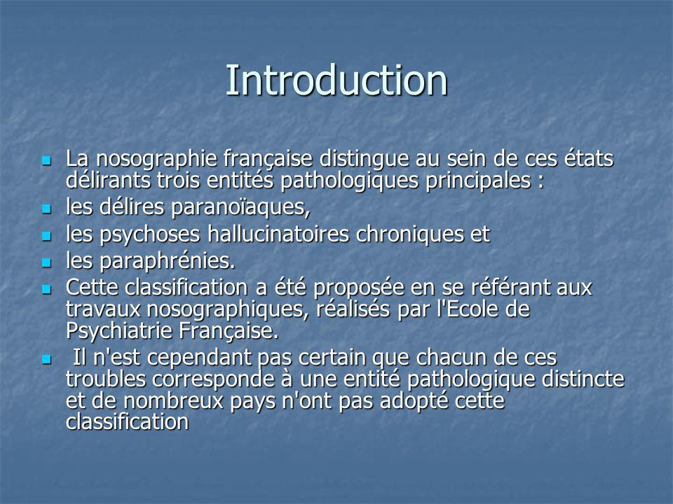 Introduction La nosographie française distingue au sein de ces états délirants trois entités pathologiques principales : La nosographie française dist