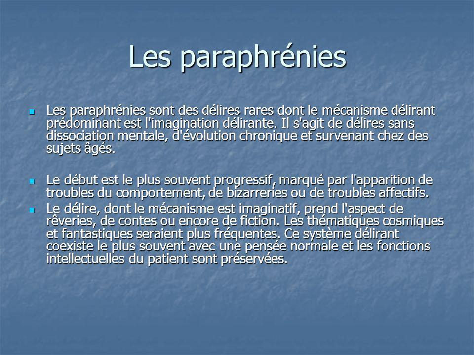 Les paraphrénies Les paraphrénies sont des délires rares dont le mécanisme délirant prédominant est l'imagination délirante. Il s'agit de délires sans