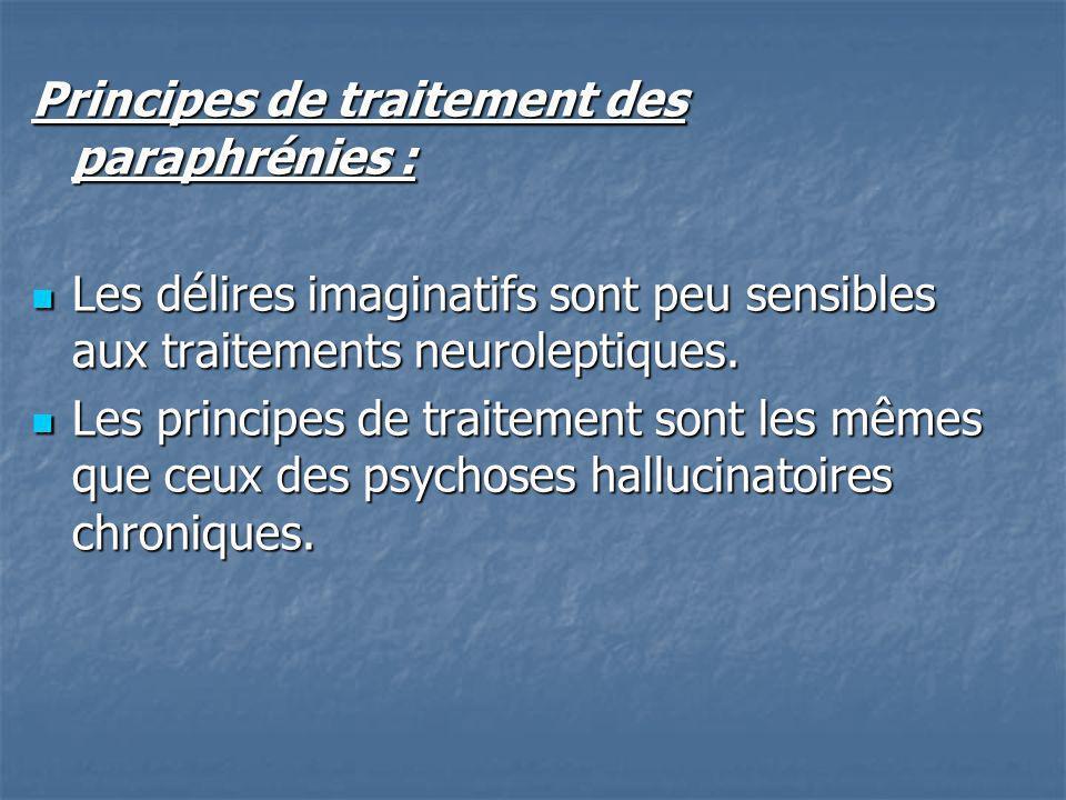 Principes de traitement des paraphrénies : Les délires imaginatifs sont peu sensibles aux traitements neuroleptiques. Les délires imaginatifs sont peu