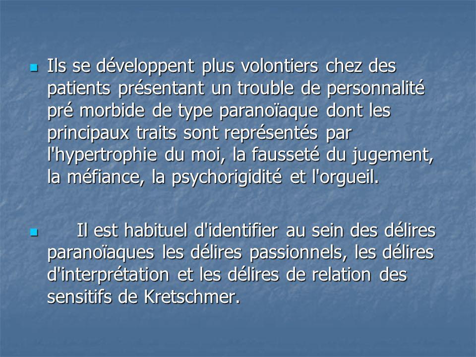 Ils se développent plus volontiers chez des patients présentant un trouble de personnalité pré morbide de type paranoïaque dont les principaux traits