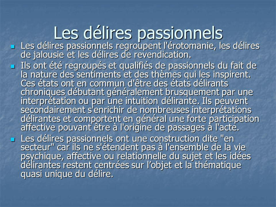 Les délires passionnels Les délires passionnels regroupent l'érotomanie, les délires de jalousie et les délires de revendication. Les délires passionn