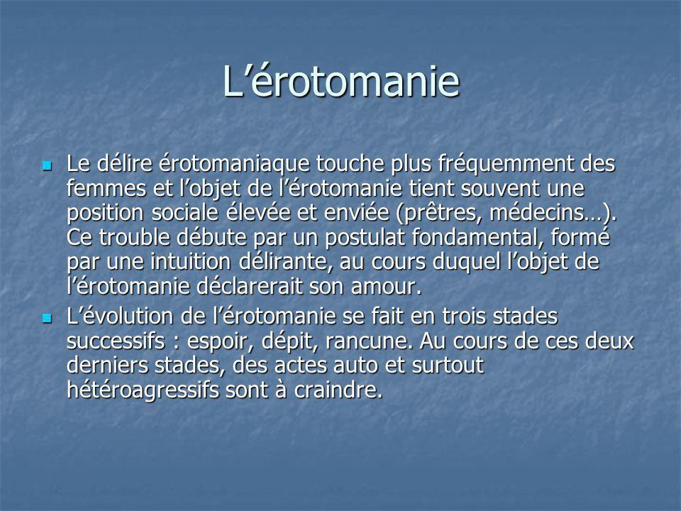 Lérotomanie Le délire érotomaniaque touche plus fréquemment des femmes et lobjet de lérotomanie tient souvent une position sociale élevée et enviée (p